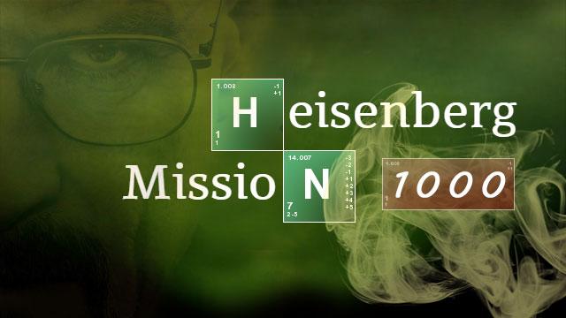 """Heisenberg """"Mission 1000"""""""